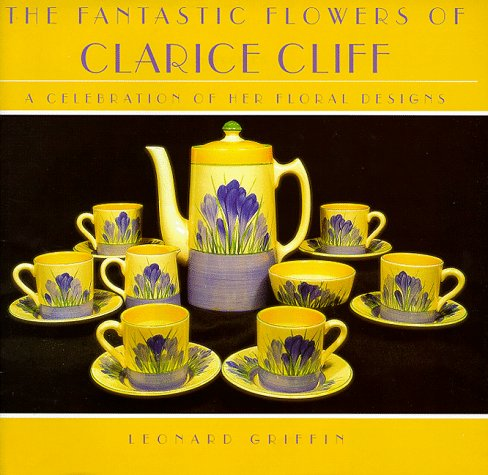 - Fantastic Flowers of Clarice Cliff, A Celebration of Her Floral Designs