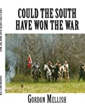 Could the South Have Won the War of Northern Aggression, Gordon Mellish, 1412093791