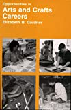 Opportunities in Arts and Crafts Careers, Gardner, Betty and Gardner, Elizabeth, 0844264407