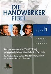 Die Handwerker-Fibel: Für die Vorbereitung auf die Meisterprüfung und Teil III/IV  Ausbildereignungsprüfung
