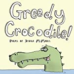 Greedy Crocodile!: Poems | Joshua McManus