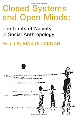 Closed Systems and Open Minds: The Limits of Navety in Social Anthropolgy