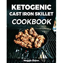 Ketogenic Cast Iron Skillet Cookbook: Low Carb, High Fat (LCHF) Keto Recipes For Weight Loss!