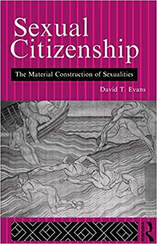 Sexual Citizenship: The Material Construction of Sexualities, Evans, David
