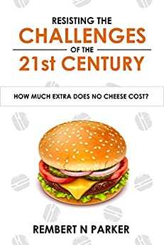 Resisting the Challenges of the 21st Century: How Much Extra Does No Cheese Cost? by [Parker, Rembert N]