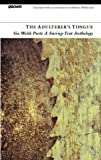 The Adulterer's Tongue: six Welsh poets: a facing-text anthology: An Anthology of Welsh Poetry in Translation