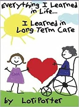 Everything I Learned in Life I Learned in Long Term Care