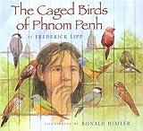 The Caged Birds of Phnom Penh, Frederick J. Lipp, 0823415341