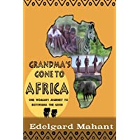 Grandma's Gone to Africa: One Woman's Journey to Botswana the Good