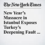 New Year's Massacre in Istanbul Exposes Turkey's Deepening Fault Lines | Tim Arango