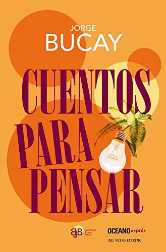 Cuentos para pensar (Biblioteca jorge bucay) (Spanish Edition) (El Camino De La Felicidad Jorge Bucay)