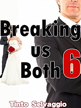 Breaking us Both 6: Bi Dominant Training Submissive Hotwife & Cuckold Husband Public Humiliation & Sharing by [Selvaggio, Tinto]