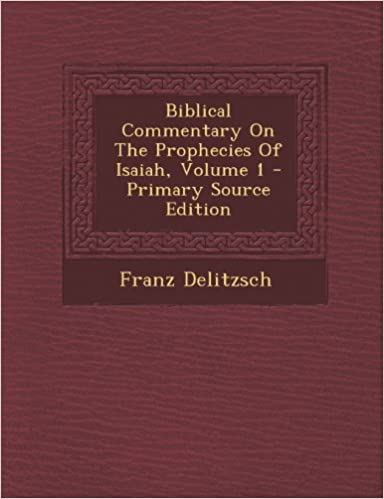 Biblical Commentary on the Prophecies of Isaiah, Volume 1