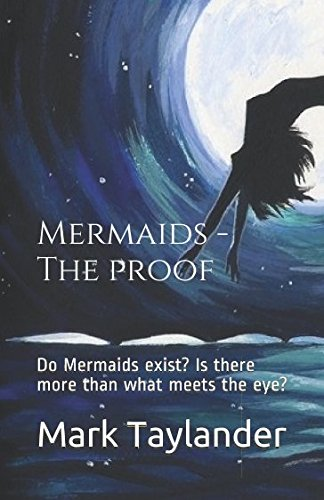 Mermaids - The proof: Do Mermaids exist? Is there more than what meets the - The What Eye Meets