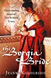 Front cover for the book The Borgia Bride by Jeanne Kalogridis