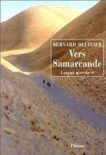 Longue marche : à pied de la Méditerranée jusqu'en Chine par la route de la soie  [2]  : vers Samarcande, Ollivier, Bernard