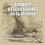 Francisco Pizarro: La conquista del imperio incaico [Francisco Pizarro: The Conquest of the Inca Empire] |  Audiopodcast