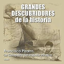 Francisco Pizarro: La conquista del imperio incaico [Francisco Pizarro: The Conquest of the Inca Empire]