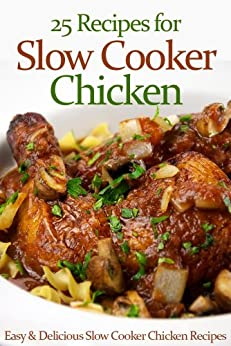 25 Recipes for Slow Cooker Chicken by [Hero, Kitchen]