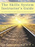 The Skills System Instructor's Guide, Julie F. Brown, 1450295487