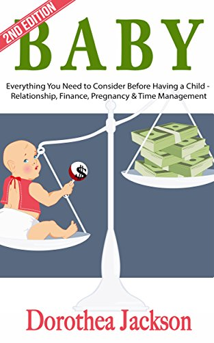 Baby: Everything You Need to Consider Before Having a Child - Relationship, Finance, Pregnancy & Time Management (Baby Names, Baby Food, Child Nutrition, ... Planning, First Time M