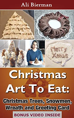 Christmas Art To Eat: Christmas Trees, Snowmen, Wreath and Greeting Card (Bierman's Christmas)