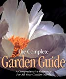 The Complete Garden Guide: A Comprehensive Reference for All Your Garden Needs