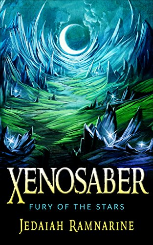 Xenosaber: Fury of the Stars (A Fantasy Adventure Novel) by [Ramnarine, Jedaiah]