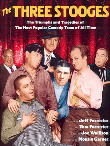 The Three Stooges: The Triumphs and Tragedies of the Most Popular Comedy Team of All Time ebook
