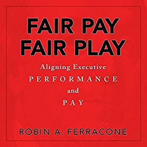Fair Pay, Fair Play: Aligning Executive Performance and Pay Audiobook