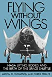 Flying Without Wings, Milton O. Thompson and Curtis Peebles, 1560988320