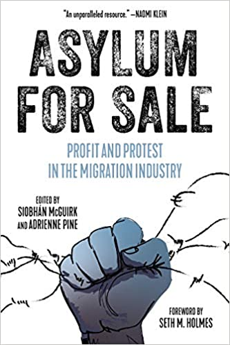 Asylum for Sale: Profit and Protest in the Migration Industry (Kairos)