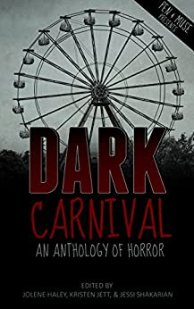 Dark Carnival: An Anthology of Horror by [Vescio, C. Elizabeth, Hutchings, Julie, Strassel, Kristen, Schuler, Meghan, Daemon, Kat, Taylor, Brian W., Hill, J. Elizabeth, Claire C Riley]