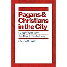 Pagans and Christians in the City: Culture Wars from the Tiber to the Potomac