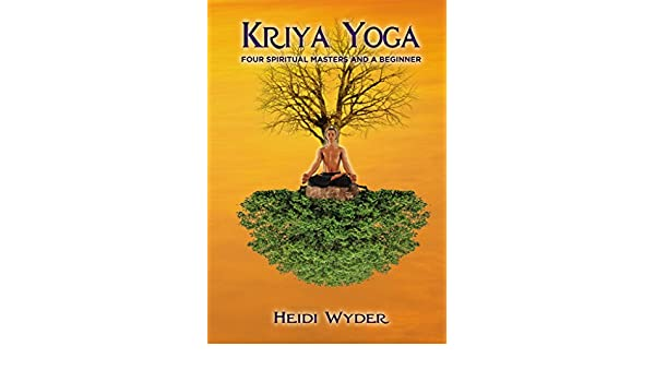 Kriya Yoga: Four Spiritual Masters and a Beginner (English ...