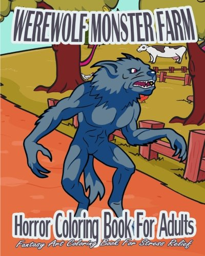 Horror Coloring Book For Adults: Werewolf Monster Farm (Fantasy Art Coloring Book For Stress Relief)