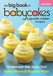 The Big Book of Babycakes Cupcake Maker Recipes: Homemade Bite-Sized Fun!