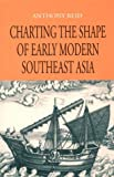 Charting the Shape of Early Modern Southeast Asia 9789747551068