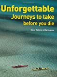 Unforgettable Journeys to Take Before You Die, Steve Watkins and Clare Jones, 1554071380