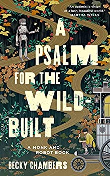A Psalm for the Wild-Built by Becky Chambers science fiction and fantasy book and audiobook reviews