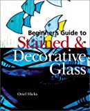 img - for Beginner's Guide to Stained & Decorative Glass book / textbook / text book