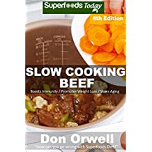 Slow Cooking Beef: Over 75 Low Carb Slow Cooker Beef Recipes, Dump Dinners Recipes, Quick & Easy Cooking Recipes, Antioxidants & Phytochemicals, Soups ... Recipes (Low Carb Slow Cooking Beef Book 8)
