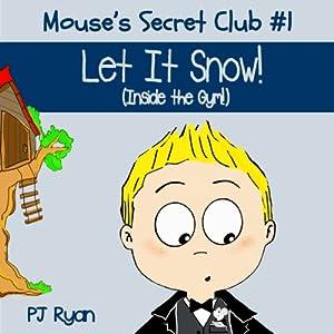 Mouse's Secret Club #1: Let It Snow (Inside the Gym!) Audiobook