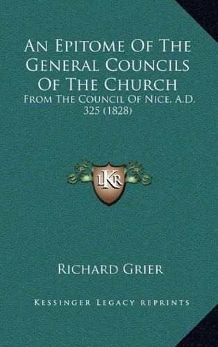 Download An Epitome Of The General Councils Of The Church: From The Council Of Nice, A.D. 325 (1828) ebook