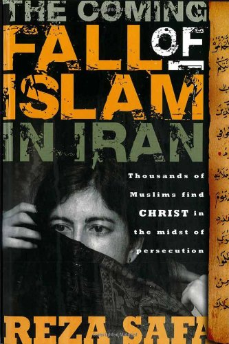 Download The Coming Fall of Islam in Iran: Thousands of Muslims Find Christ in the Midst of Persecution PDF