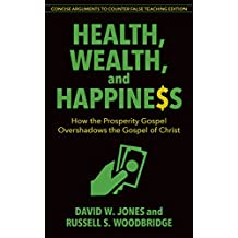 Health, Wealth & Happiness (abridged): How the Prosperity Gospel Overshadows the Gospel of Christ