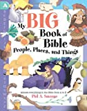My Big Book of Bible People, Places, and Things, Phil A. Smouse, 160260892X
