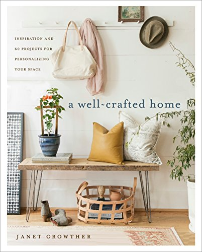 A Well-Crafted Home: Inspiration and 60 Projects for Personalizing Your Space by [Crowther, Janet]
