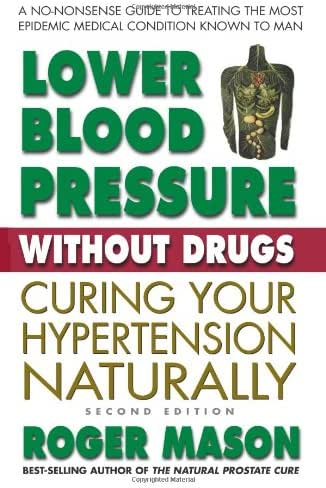 Lower Blood Pressure Without Drugs: Curing Your Hypertension Naturally, 2nd Edition