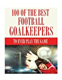 100 of the Best Football Goalkeepers to Ever Play the Game, Alex Trost and Vadim Kravetsky, 1492748269